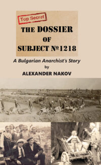 The Dossier of Subject No. 1218: A Bulgarian Anarchist's Story by Alexander Nakov